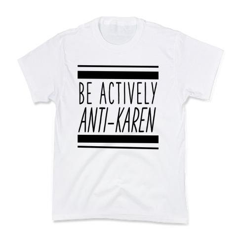 Be Actively Anti-Karen Kids T-Shirt