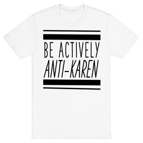 Be Actively Anti-Karen T-Shirt