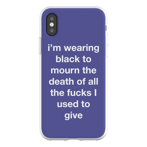 I'm Wearing Black To Mourn The Death Of All The F***s I Used To Give Phone Flexi-Case