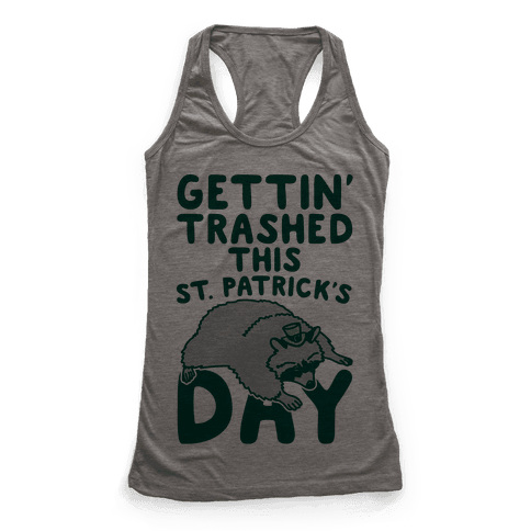 Gettin' Trashed This St. Patrick's Day Racerback Tank Top