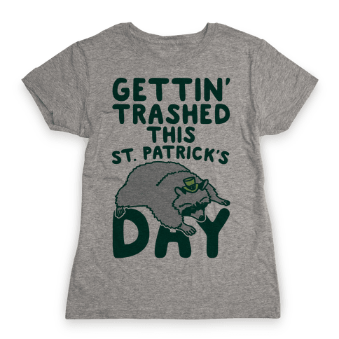 Gettin' Trashed This St. Patrick's Day Womens T-Shirt