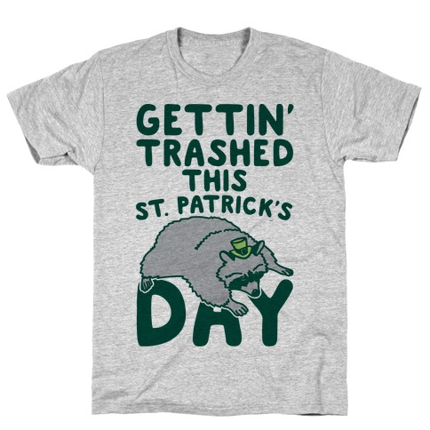Gettin' Trashed This St. Patrick's Day T-Shirt