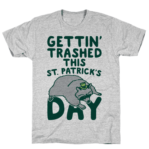 Gettin' Trashed This St. Patrick's Day Mens/Unisex T-Shirt
