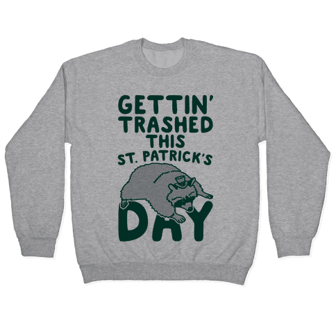 Gettin' Trashed This St. Patrick's Day Pullover