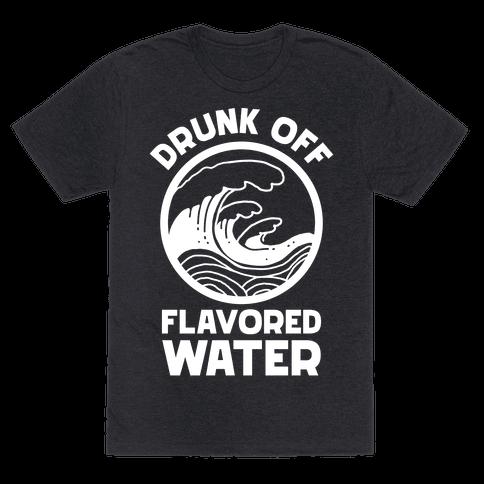 Drunk Off Flavored Water Mens/Unisex T-Shirt