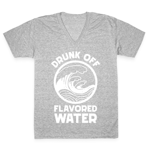 Drunk Off Flavored Water V-Neck Tee Shirt