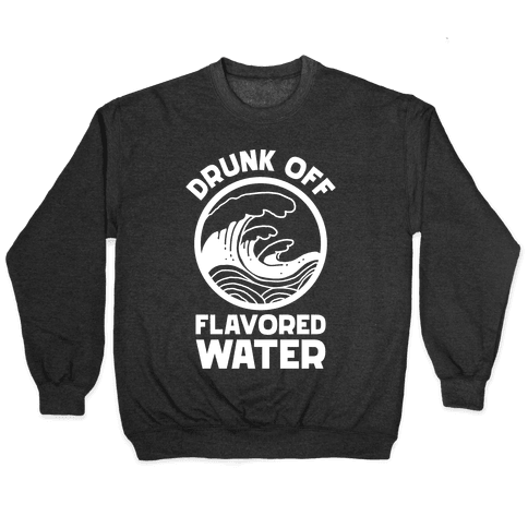 Drunk Off Flavored Water Pullover