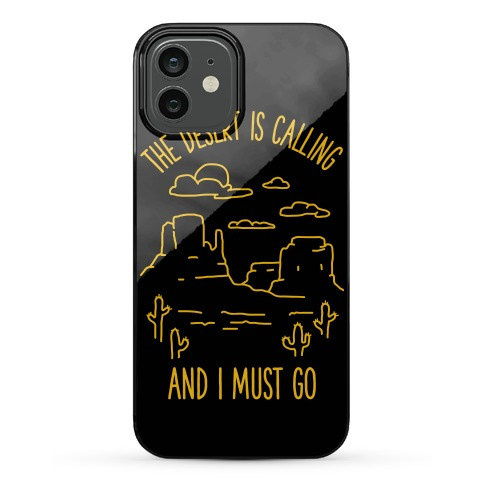 The Desert Is Calling and I Must Go Phone Case