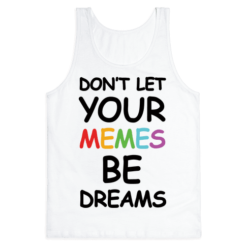 3480bc white z1 t don t let your memes be dreams don't let your memes be dreams tank top human