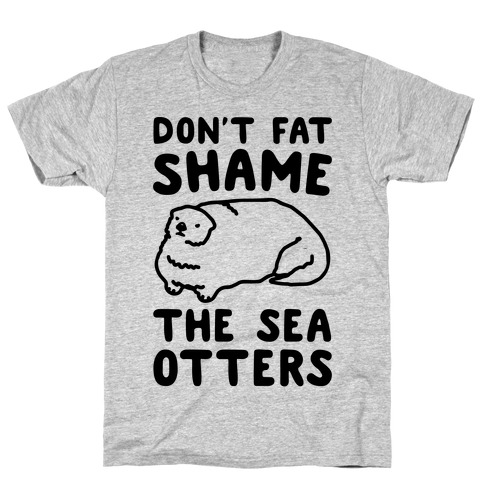 Don't Fat Shame The Sea Otters T-Shirt