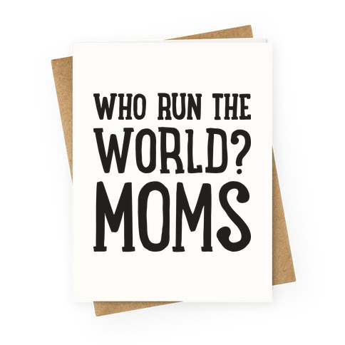 Who Run The World? MOMS Greeting Card