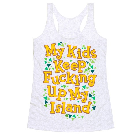 My Kids Keep F***ing Up My Island Racerback Tank Top