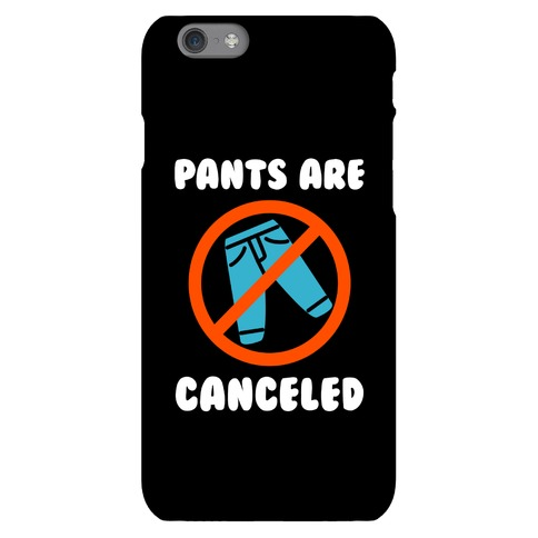 Pants Are Canceled Phone Case