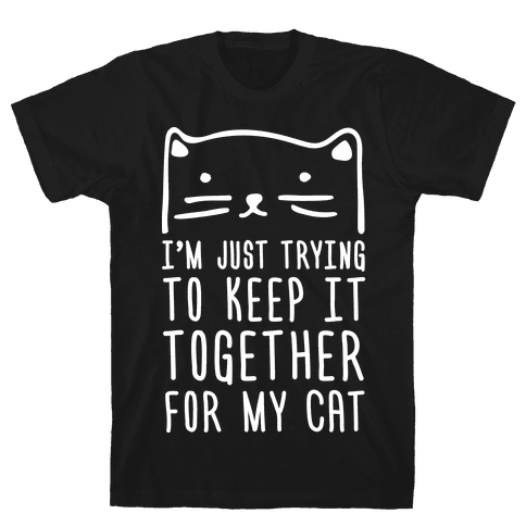 I'm Just Trying To Keep It Together For My Cat Mens T-Shirt
