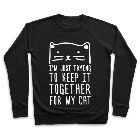 I'm Just Trying To Keep It Together For My Cat Pullover