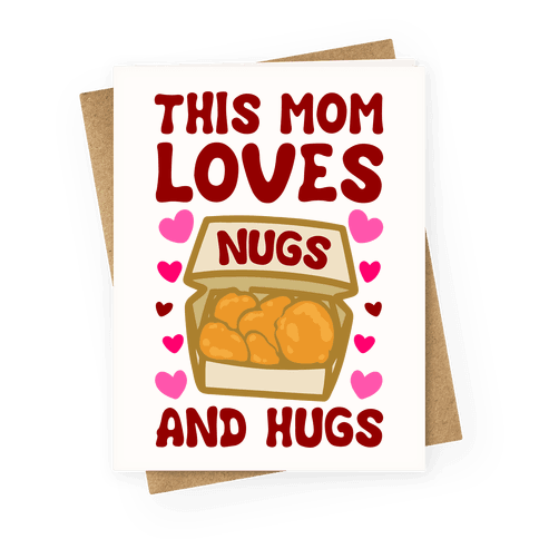 This Mom Loves Nugs and Hugs Greeting Card