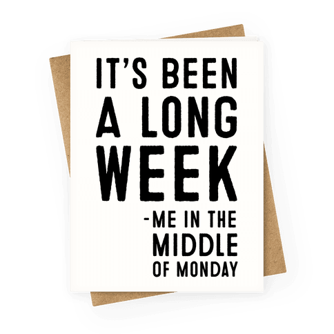 It's Been a Long Week - Me in the Middle of Monday Greeting Card