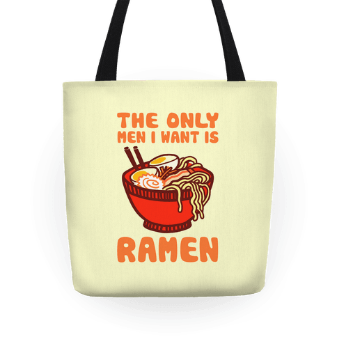 The Only Men I Want is Ramen Tote