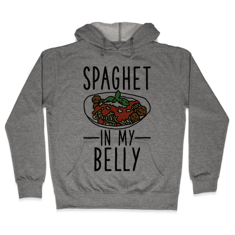 Spaghet in my Belly Hooded Sweatshirt