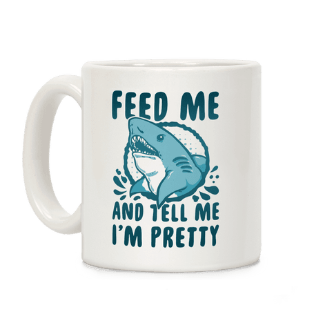 Feed Me & Tell Me I'm Pretty Shark Coffee Mug