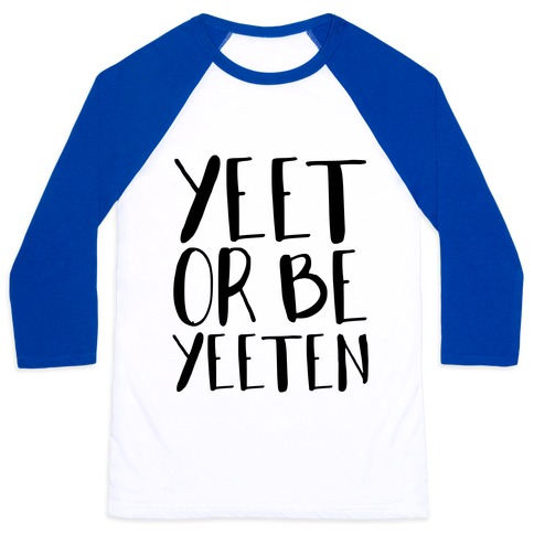 Yeet Or Be Yeeten Baseball Tee