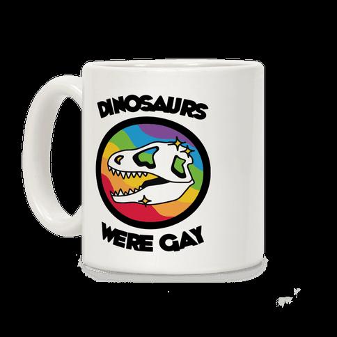 Dinosaurs Were Gay Coffee Mug