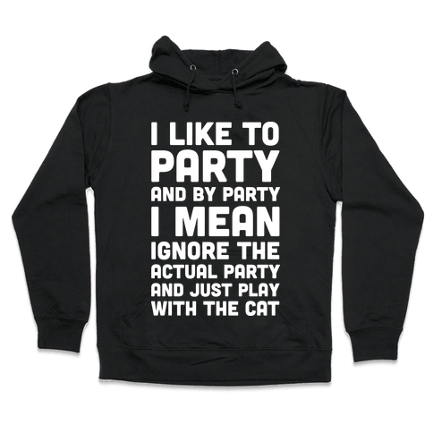 I Like To Party And By Party I Mean Play With The Cat Hooded Sweatshirt