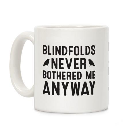 Blindfolds Never Bothered Me Anyway Coffee Mug