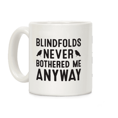 Blindfolds Never Bothered Me Anyway Coffee Mug