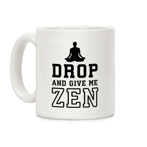 Drop And Give Me Zen Coffee Mug