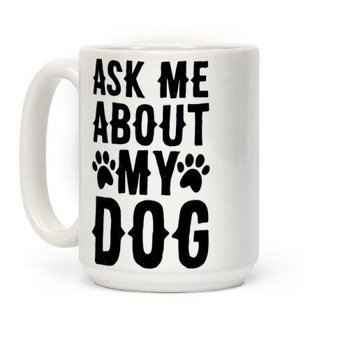 Ask Me About My Dog Coffee Mug
