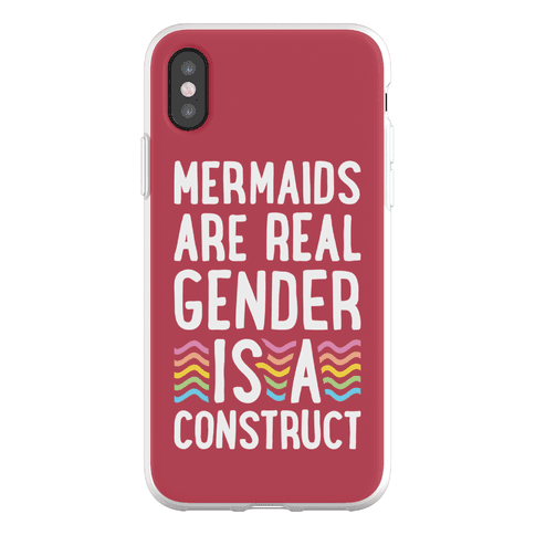 Mermaids Are Real Gender Is A Construct Phone Flexi-Case