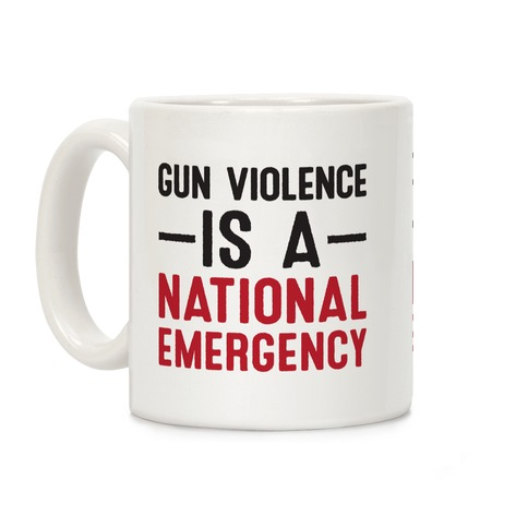Gun Violence is a National Emergency Coffee Mug