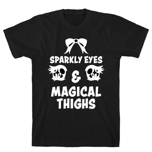 Sparkly Eyes & Magical Thighs T-Shirt