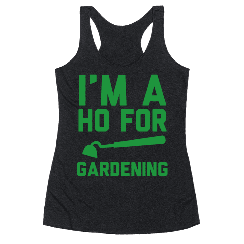 I'm a Ho for Gardening Racerback Tank Top