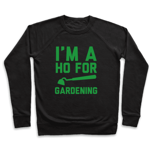 I'm a Ho for Gardening Pullover