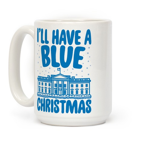 I'll Have A Blue Christmas Political Parody Coffee Mug