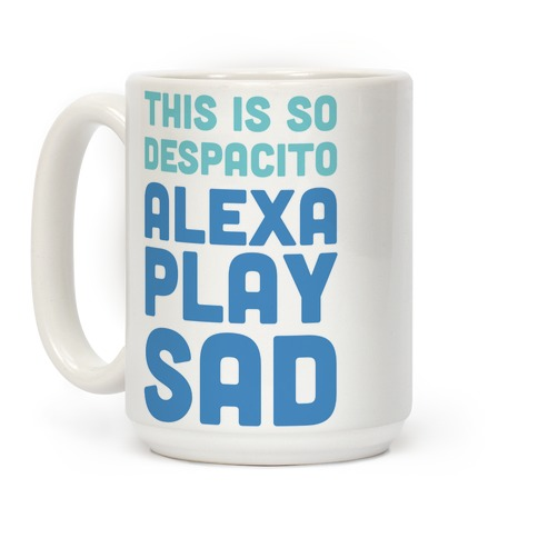 This Is So Despacito, Alexa, Play Sad Coffee Mug