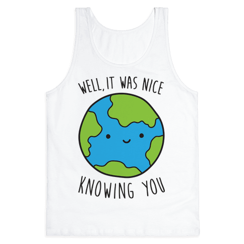 Well, It Was Nice Knowing You Earth Tank Top