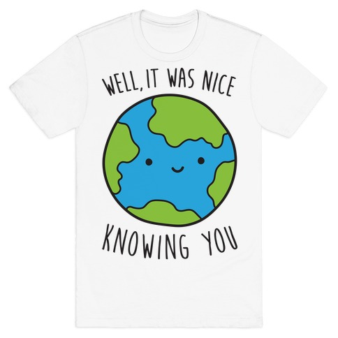 Well, It Was Nice Knowing You Earth Mens T-Shirt