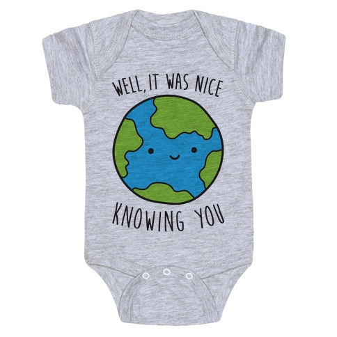 Well, It Was Nice Knowing You Earth Baby Onesy