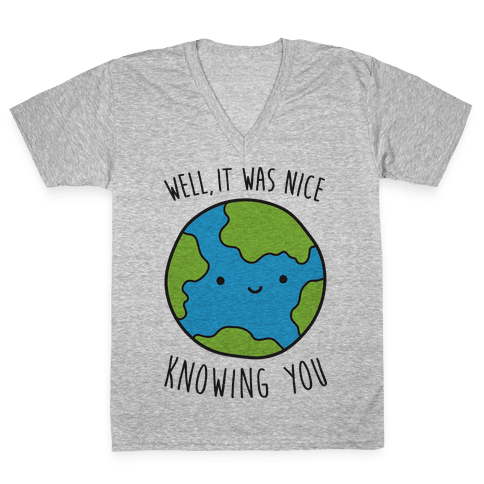 Well, It Was Nice Knowing You Earth V-Neck Tee Shirt