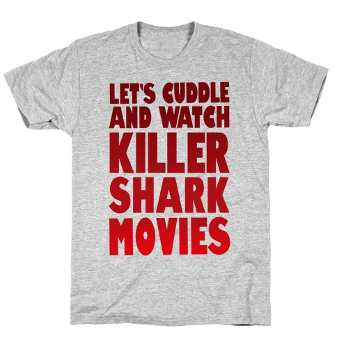 Let's Cuddle and Watch killer shark movies T-Shirt
