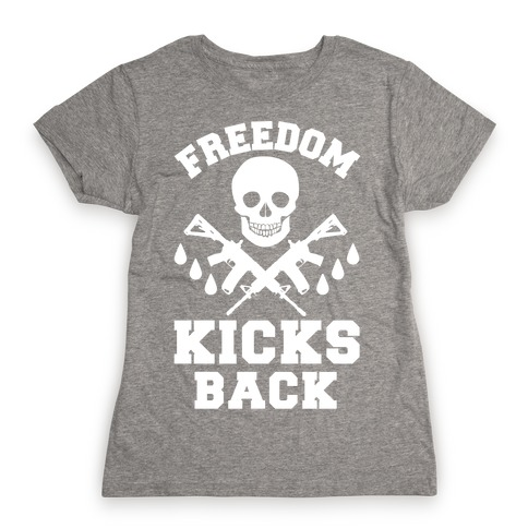 Freedom Kicks Back Womens T-Shirt