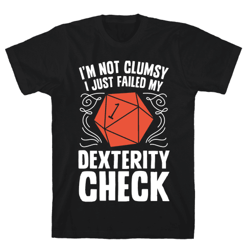 I'm Not Clumsy, I Just Failed My Dexterity Check Mens/Unisex T-Shirt