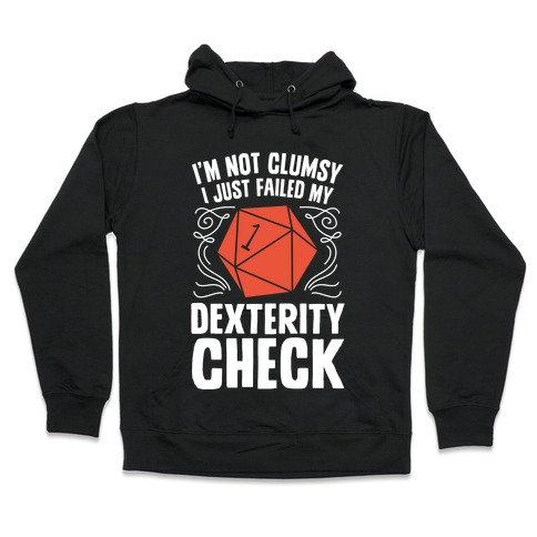 I'm Not Clumsy, I Just Failed My Dexterity Check Hooded Sweatshirt