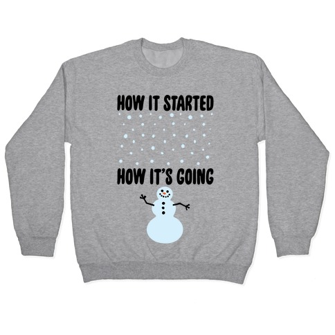 How It Started How It's Going Snowman Pullover