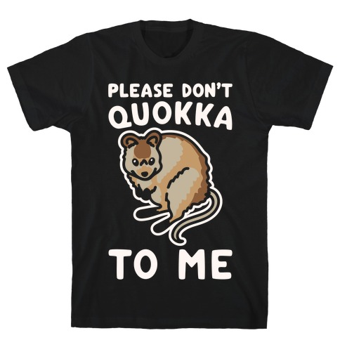 Please Don't Quokka To Me White Print T-Shirt