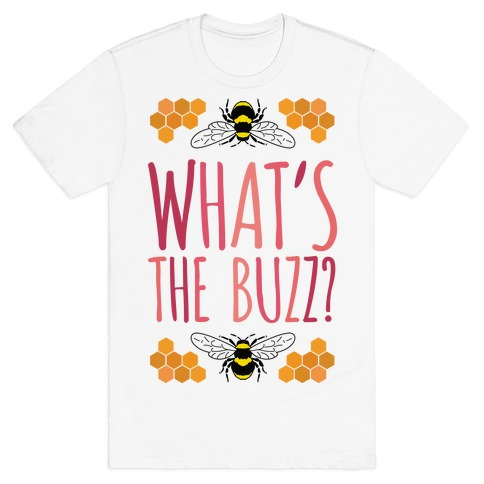 What's The Buzz? T-Shirt