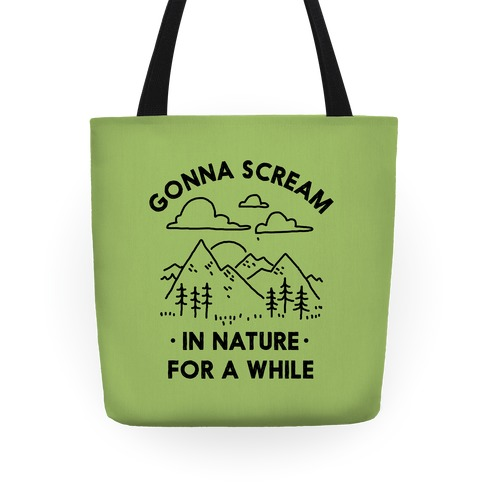 Gonna Scream in Nature For a While Tote